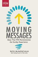 Moving Messages: Ideas That Will Revolutionize the Sunday Experience Paperback