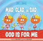 Mad, Glad, Or Sad God is For Me (Best Of Li'l Buddies Series) Board Book