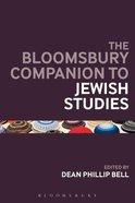 The Bloomsbury Companion to Jewish Studies (Bloomsbury Companions Series) Paperback