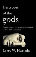 Destroyer of the Gods: Early Christian Distinctiveness in the Roman World Paperback