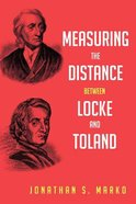 Measuring the Distance Between Locke and Toland: Reason, Revelation, and Rejection During the Locke-Stillingfleet Debate Paperback