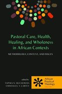 Pastoral Care, Health, Healing, and Wholeness in African Contexts Paperback