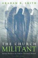 The Church Militant: Spiritual Warfare in the Anglican Charismatic Renewal Paperback