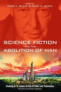 Science Fiction and the Abolition of Man: Finding C. S. Lewis in Sci-Fi Film and Television Paperback