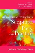 Oral-Scribal Dimensions of Scripture, Piety, and Practice: Judaism, Christianity, Islam Paperback
