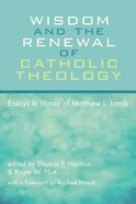 Wisdom and the Renewal of Catholic Theology Paperback