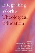 Integrating Work in Theological Education Paperback