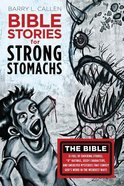 Bible Stories For Strong Stomachs Paperback