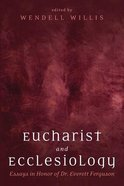 Eucharist and Ecclesiology: Essays in Honor of Dr. Everett Ferguson Paperback