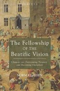 The Fellowship of the Beatific Vision: Chaucer on Overcoming Tyranny and Becoming Ourselves Paperback