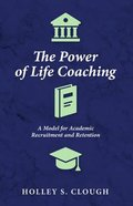 The Power of Life Coaching: A Model For Academic Recruitment and Retention Paperback