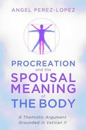 Procreation and the Spousal Meaning of the Body Paperback