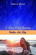 A Hope-Filled Journey Under His Sky Paperback