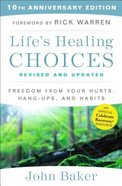 Life's Healing Choices: Freedom From Your Hurts, Hang-Ups, and Habits Hardback