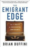 The Emigrant Edge: The Seven Traits of Successful Immigrants Hardback