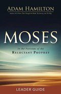 Moses: In the Footsteps of the Reluctant Prophet (Leader Guide)