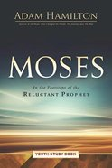 Moses: In the Footsteps of the Reluctant Prophet (Youth Study Book)