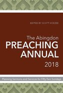 The Abingdon Preaching Annual 2018 Paperback