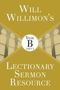 Will Willimon's Lectionary Sermon Resource - Year B Part 1 (Lectionary Sermon Resource Series)