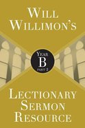 Will Willimon's Lectionary Sermon Resource - Year B Part 2 (Lectionary Sermon Resource Series)