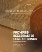 Proverbs, Ecclesiastes, Song of Songs : A Comprehensive Verse-By-Verse Exploration of the Bible (Participant Book, Large Print) (Genesis To Revelation