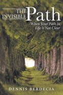 The Invisible Path: When Your Path in Life is Not Clear Paperback