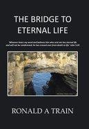 The Bridge to Eternal Life Paperback
