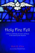 Holy Fire Fell: A History of Worship, Revivals, and Feasts in the Church of the Nazarene Paperback