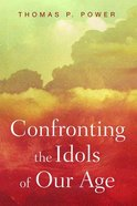 Confronting the Idols of Our Age: Wycliffe Studies in the Gospel, Church, and Culture Paperback