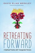 Retreating Forward: A Spiritual Practice With Transgender Persons Paperback