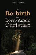 The Re-Birth of a Born-Again Christian: A Memoir Paperback