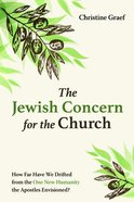 The Jewish Concern For the Church: How Far Have We Drifted From the One New Humanity the Apostles Envisioned?