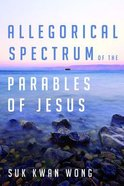 Allegorical Spectrum of the Parables of Jesus Paperback