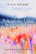 Behold the Lilies: Jesus and the Contemplation of Nature Paperback