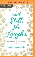 And Still She Laughs: Defiant Joy in the Depths of Suffering (Unabridged, 1 Mp3) CD