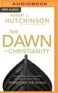 The Dawn of Christianity: How God Used Simple Fishermen, Soldiers, and Prostitutes to Transform the World (Unabridged, Mp3) CD