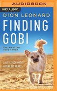 Finding Gobi: A Little Dog With a Very Big Heart (Unabridged, Mp3) CD