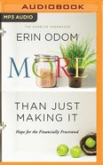 More Than Just Making It: Hope For the Financially Frustrated (Unabridged, Mp3) CD