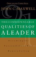 The 21 Indispensable Qualities of a Leader: Becoming the Person Others Will Want to Follow (Unabridged, 3 Cds) CD