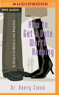 How to Get a Date Worth Keeping: Be Dating in Six Months Or Your Money Back (Unabridged, Mp3) CD