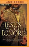 The Jesus You Can't Ignore: What You Must Learn From the Bold Confrontations of Christ (Abridged, Mp3) CD