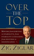 Over the Top: Moving From Survival to Stability, From Stability to Success, From Success to Significance (Unabridged, 2 Cds) CD