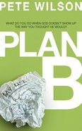 Plan B: What Do You Do When God Doesn't Show Up the Way You Thought He Would? (Unabridged, 5 Cds) CD