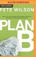 Plan B: What Do You Do When God Doesn't Show Up the Way You Thought He Would? (Unabridged, Mp3) CD