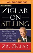 Ziglar on Selling: The Ultimate Handbook For the Complete Sales Professional (Unabridged, Mp3)