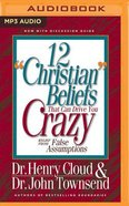 "12 ""Christian"" Beliefs That Can Drive You Crazy: Relief From False Assumptions (Unabridged, 1 Mp3)"