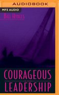 Courageous Leadership: Field-Tested Strategy For the 360 Leader (Abridged, Mp3) CD