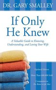 If Only He Knew: A Valuable Guide to Knowing, Understanding, and Loving Your Wife (Unabridged, 6 Cds) CD