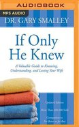 If Only He Knew: A Valuable Guide to Knowing, Understanding, and Loving Your Wife (Unabridged, Mp3) CD