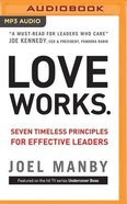 Love Works: Seven Timeless Principles For Effective Leaders (Unabridged, 1 Mp3) CD